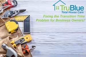 TruBlue Total House Care - Fixing the transition time problem for business owners